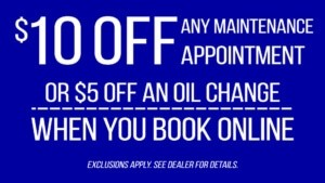 Receive $10 any maintenance appointment or get $5 off an oil change when you book online!