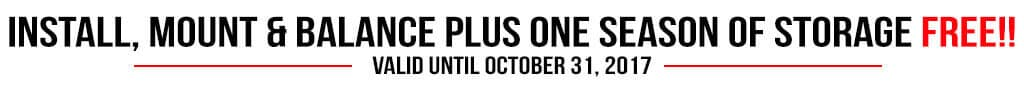 Install, mount & balance plus one season of storage FREE!! Valid until the end of October