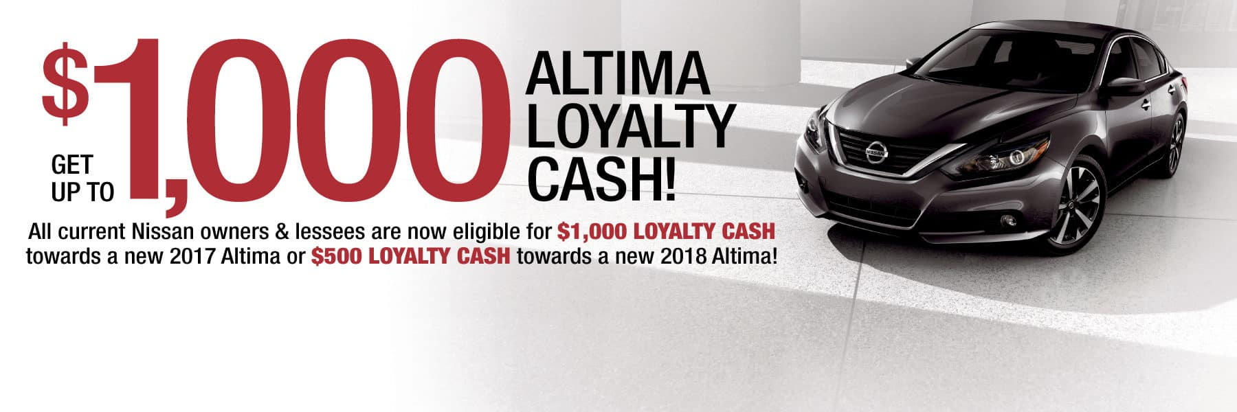 Up to $1,000 Altima Loyalty Cash on New Nissan Altimas!