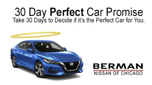 Berman Nissan of Chicago 30-Day Perfect Car Promise