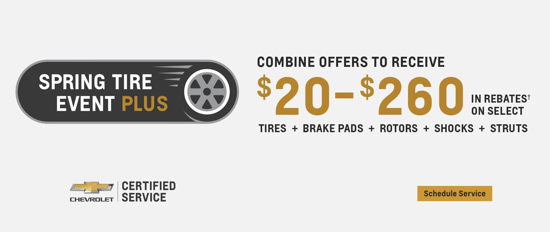 SPRING TIRE EVENT PLUS COMBINE OFFERS TO RECEIVE $20-$260 IN REBATES ON SELECT TIRES + BRAKE PADS + ROTORS + SHOCKS + STRUTS