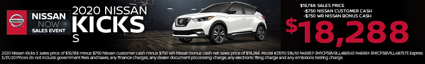 2020 Nissan Kicks S sales price of $19,788 minus $750 Nissan customer cash minus $750 WR Nissan bonus cash net sales price of $18,288. Model #21010 Stk/Id N49957-3N1CP5BV9LL489345 N49961-3N1CP5BV1LL487573 Expires 3/31/20 Prices do not include government fees and taxes, any finance charges, any dealer document processing charge, any electronic filing charge and any emissions testing charge.