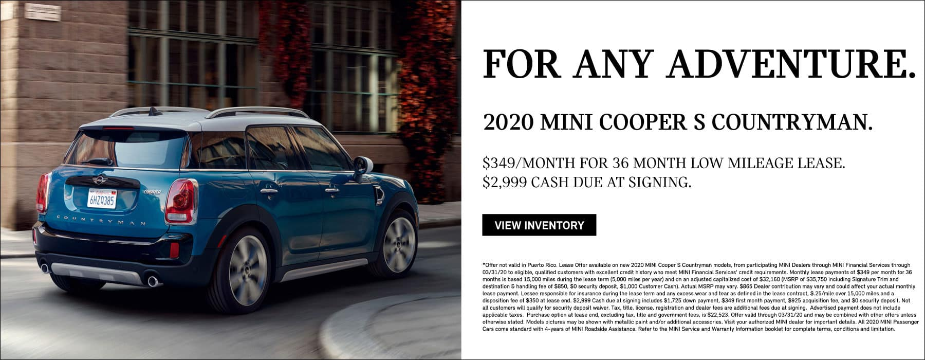 FOR ANY ADVENTURE. 2020 MINI COOPER S COUNTRYMAN. $349/Month for 36 month low mileage lease. $2,999 cash due at signing. Click to view inventory.
