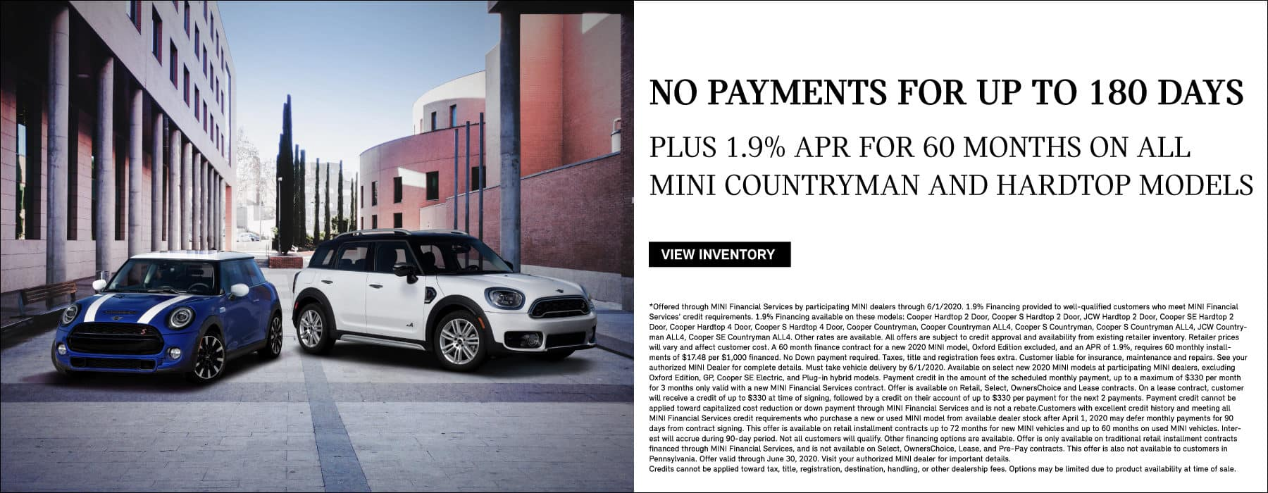 No payments for up to 180 days. Plus 1.9% APR for 60 months on all MINI Countryman and Hardtop models.