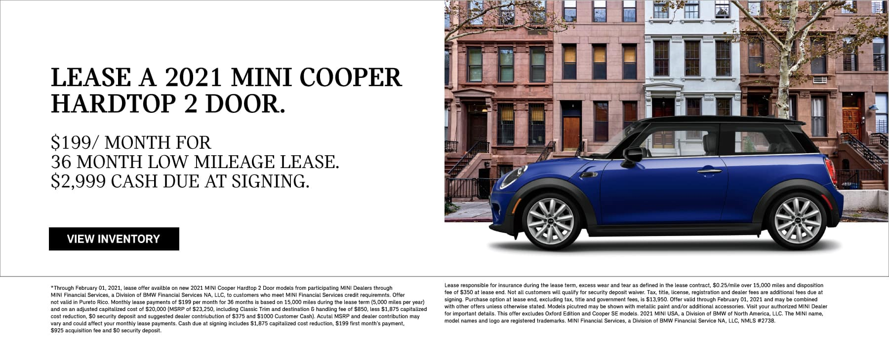Lease a 2021 MINI Cooper Hardtop 2 Door for $199 per month. 36 low mileage lease with $2999 due at signing.