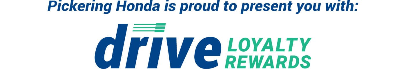Pickering Honda is proud to present to you Drive Loyalty Rewards