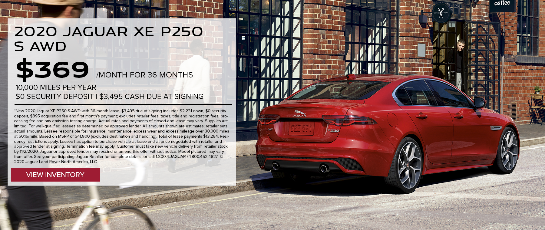 *New 2020 Jaguar XE P250 S AWD with 36-month lease, $3,495 due at signing includes $2,231 down, $0 security deposit, $895 acquisition fee and first month's payment; excludes retailer fees, taxes, title and registration fees, processing fee and any emission testing charge. Actual rates and payments of closed-end lease may vary. Supplies are limited. For well-qualified lessees as determined by approved lender. All amounts shown are estimates; retailer sets actual amounts. Lessee responsible for insurance, maintenance, excess wear and excess mileage over 30,000 miles at $0.15/mile. Based on MSRP of $41,900 (excludes destination and handling). Total of lease payments $13,284. Residency restrictions apply. Lessee has option to purchase vehicle at lease end at price negotiated with retailer and approved lender at signing. Termination fee may apply. Customer must take new vehicle delivery from retailer stock by 11/2/2020. Jaguar or approved lender may rescind or amend this offer without notice. Model pictured may vary from offer. See your participating Jaguar Retailer for complete details, or call 1.800.4.JAGUAR / 1.800.452.4827. © 2020 Jaguar Land Rover North America, LLC