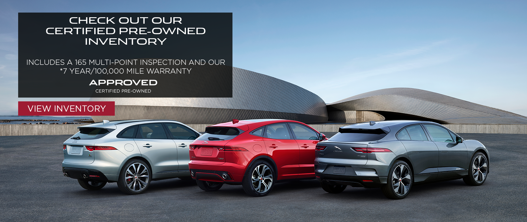 Check out our certified pre-owned inventory. Includes a 165 multipoint inspection and our 7 year/100,000 mile warranty. CPO logo. Click to view inventory. Rear view of jaguar models on pavement
