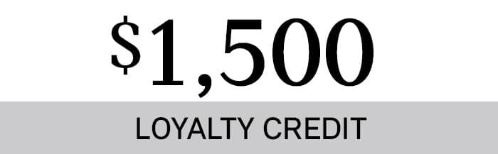 $1,500 Loyalty Credit Cash