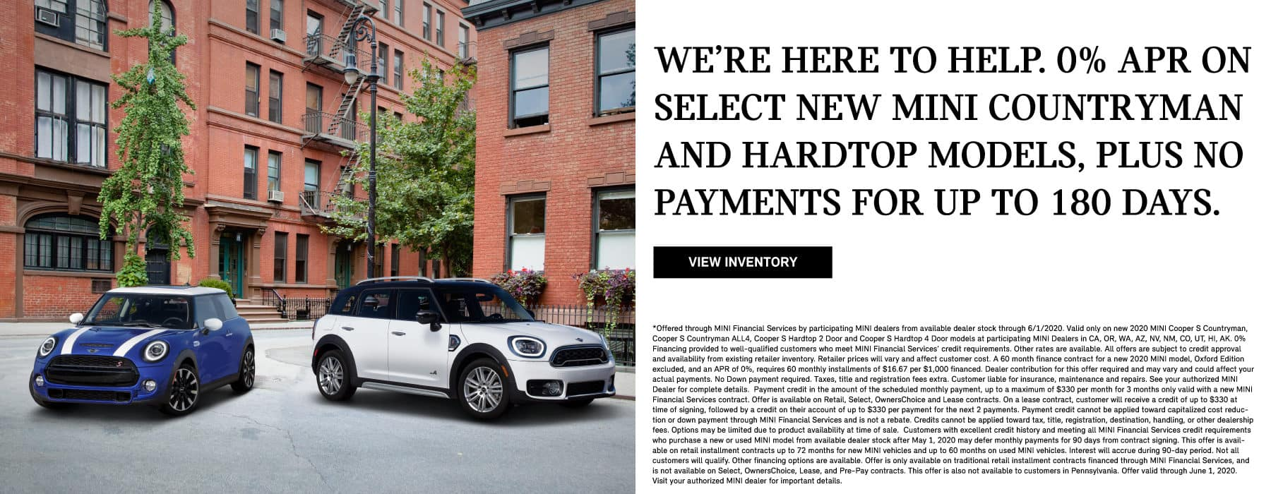We are here to help. 0% APR on select new MINI Countryman and Hardtop models, plus no payments for up to 180 days. View Inventory