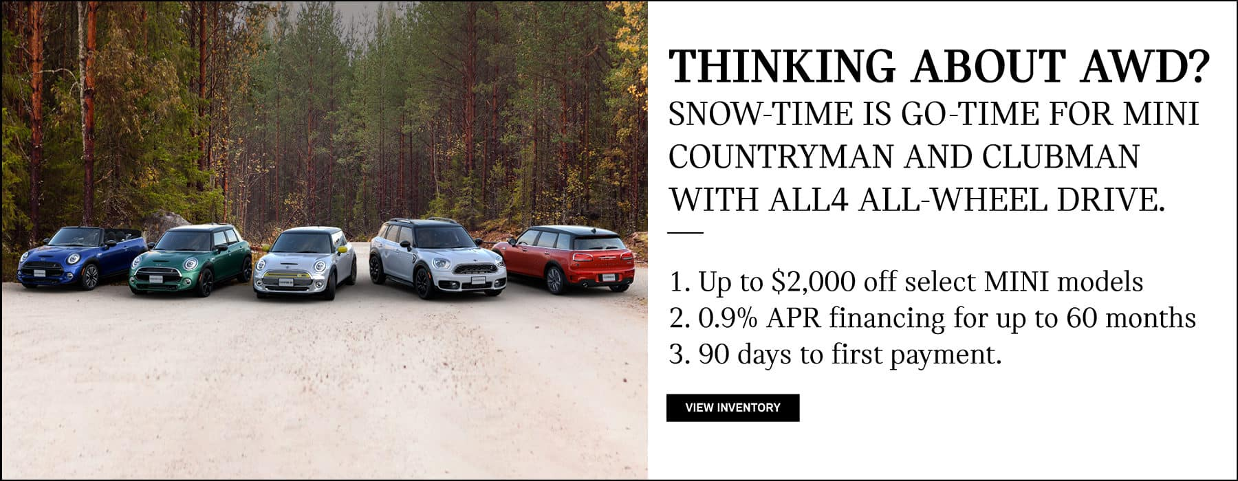 Up to $2,000 off select mini models, 0.9% APR and 90 days to first payment