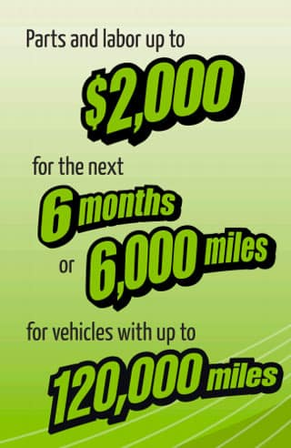 BG Warranty Includes up to $2000 parts and labor for next 6 months or 6 thousand miles for vehicles up to 120,000 miles.