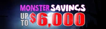 Monster Savings up to $6000