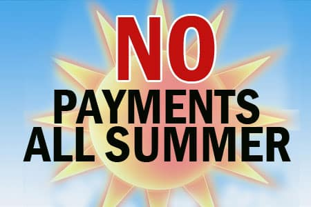 No Payments ALL Summer