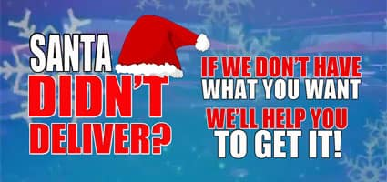 Santa didnt deliver? if we dont have what you want, we will help you to get it!